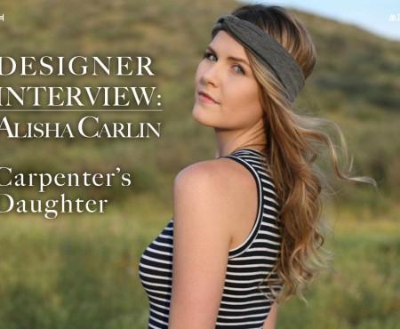 Designer Interview: Carpenter's Daughter by Alisha Carlin